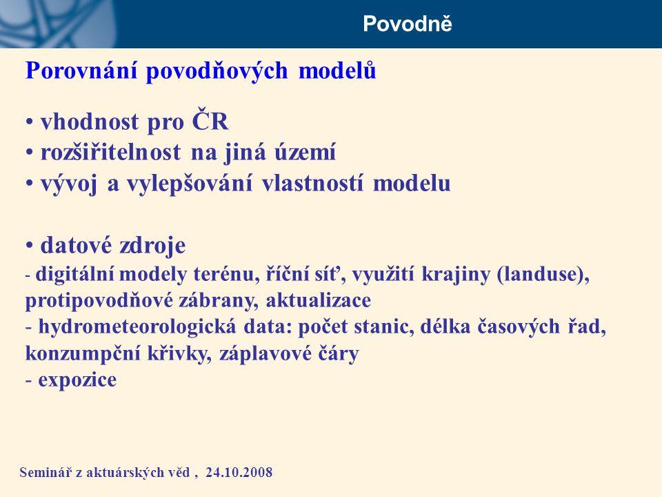 Seminář z aktuárských věd, 24.10.2008 Povodně Porovnání povodňových modelů • vhodnost pro ČR • rozšiřitelnost na jiná území • vývoj a vylepšování vlas