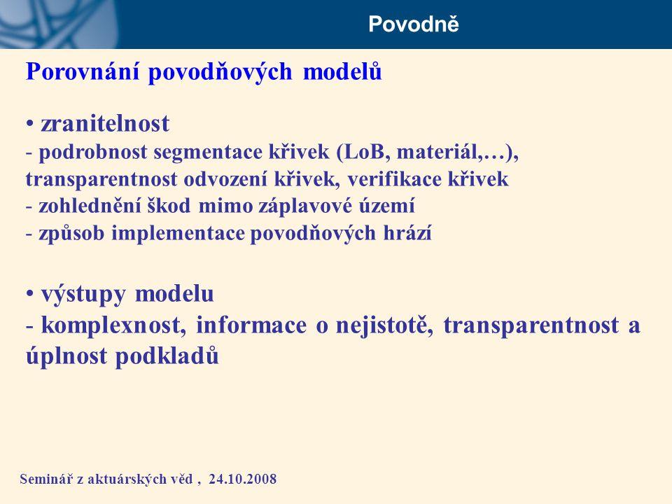Seminář z aktuárských věd, 24.10.2008 Povodně Porovnání povodňových modelů • zranitelnost - podrobnost segmentace křivek (LoB, materiál,…), transparen