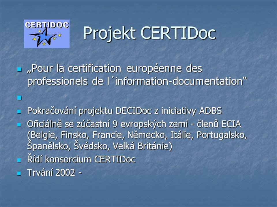 """Projekt CERTIDoc Projekt CERTIDoc  """"Pour la certification européenne des professionels de l´information-documentation   Pokračování projektu DECIDoc z iniciativy ADBS  Oficiálně se zúčastní 9 evropských zemí - členů ECIA (Belgie, Finsko, Francie, Německo, Itálie, Portugalsko, Španělsko, Švédsko, Velká Británie)  Řídí konsorcium CERTIDoc  Trvání 2002 -"""