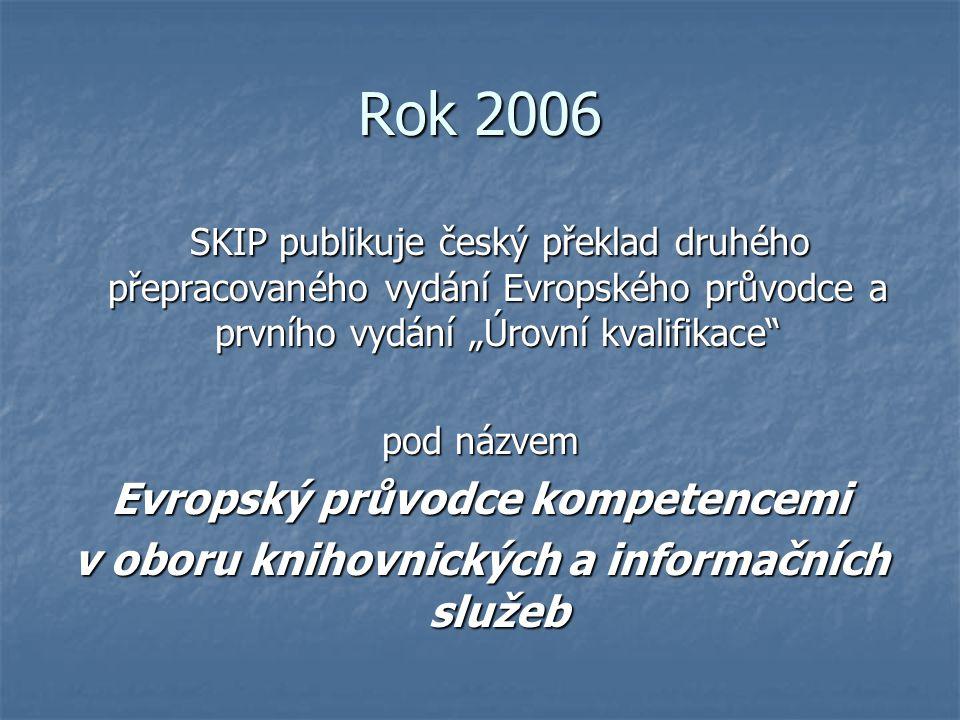 """Rok 2006 SKIP publikuje český překlad druhého přepracovaného vydání Evropského průvodce a prvního vydání """"Úrovní kvalifikace SKIP publikuje český překlad druhého přepracovaného vydání Evropského průvodce a prvního vydání """"Úrovní kvalifikace pod názvem Evropský průvodce kompetencemi v oboru knihovnických a informačních služeb"""