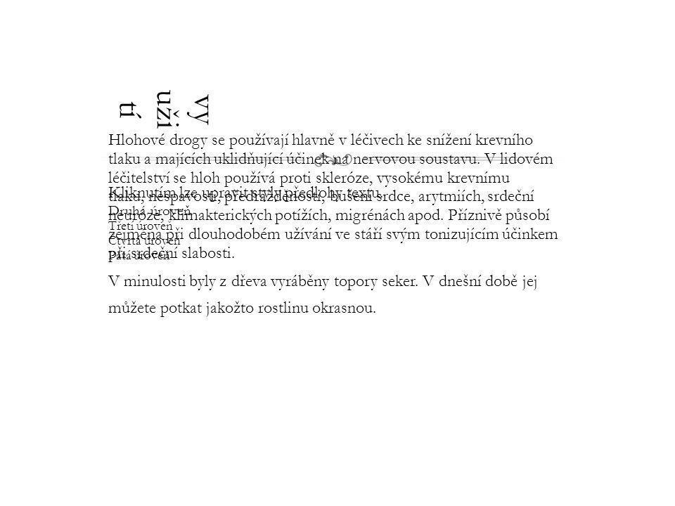 Kliknutím lze upravit styly předlohy textu. Druhá úroveň Třetí úroveň Čtvrtá úroveň Pátá úroveň vy uži tí Hlohové drogy se používají hlavně v léčivech