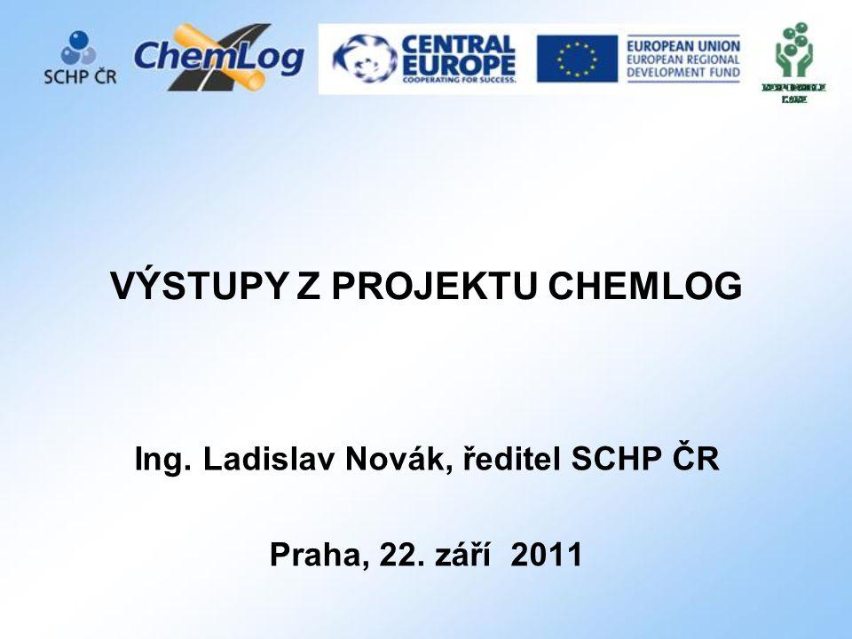 VÝSTUPY Z PROJEKTU CHEMLOG Ing. Ladislav Novák, ředitel SCHP ČR Praha, 22. září 2011