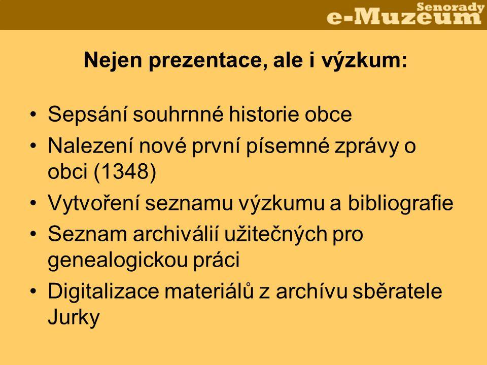 Nejen prezentace, ale i výzkum: •Sepsání souhrnné historie obce •Nalezení nové první písemné zprávy o obci (1348) •Vytvoření seznamu výzkumu a bibliog
