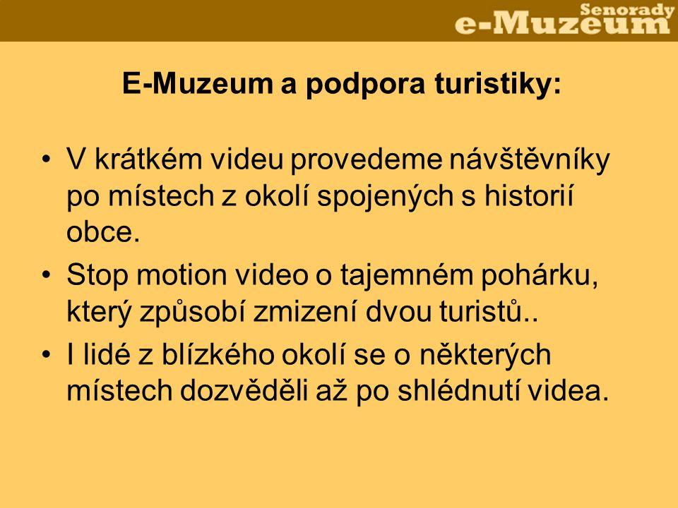 E-Muzeum a podpora turistiky: •V krátkém videu provedeme návštěvníky po místech z okolí spojených s historií obce. •Stop motion video o tajemném pohár