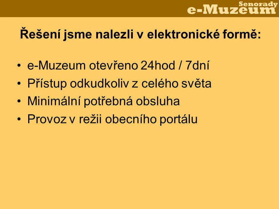 Řešení jsme nalezli v elektronické formě: •e-Muzeum otevřeno 24hod / 7dní •Přístup odkudkoliv z celého světa •Minimální potřebná obsluha •Provoz v režii obecního portálu