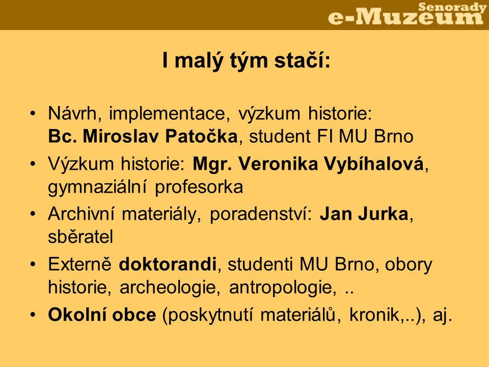 I malý tým stačí: •Návrh, implementace, výzkum historie: Bc. Miroslav Patočka, student FI MU Brno •Výzkum historie: Mgr. Veronika Vybíhalová, gymnaziá
