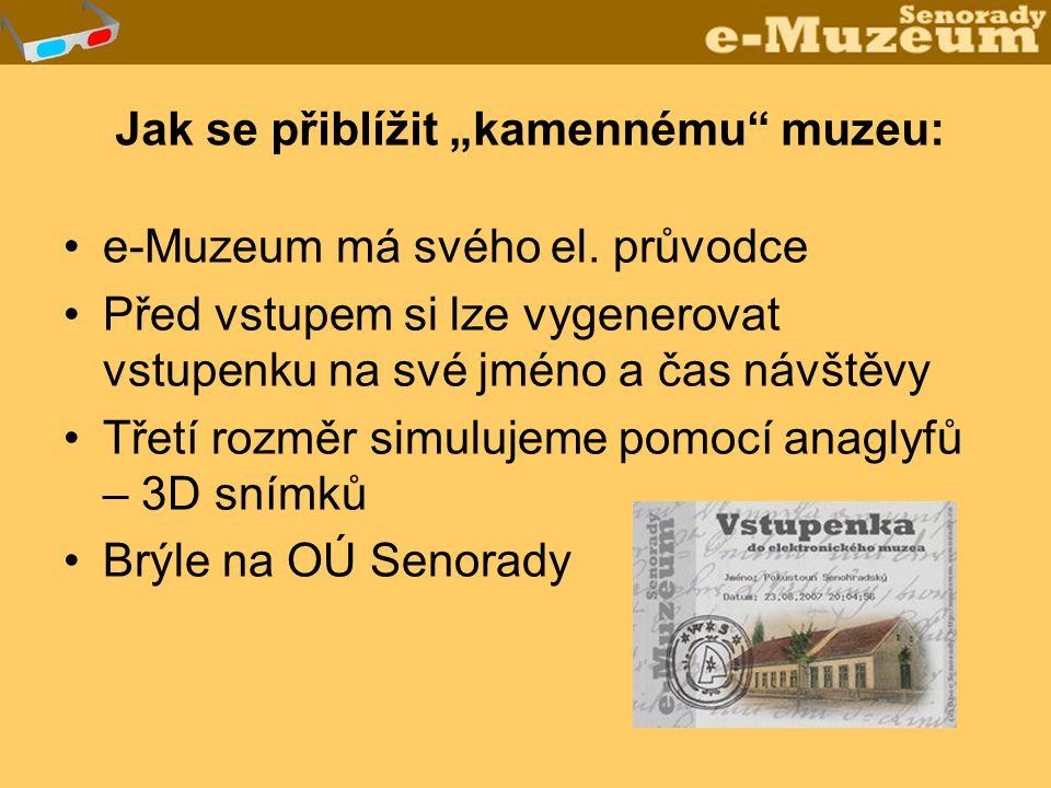 """Jak se přiblížit """"kamennému"""" muzeu: •e-Muzeum má svého el. průvodce •Před vstupem si lze vygenerovat vstupenku na své jméno a čas návštěvy •Třetí rozm"""