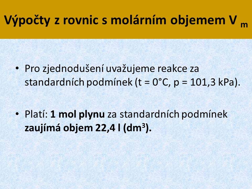 Výpočty z rovnic s molárním objemem V m • Pro zjednodušení uvažujeme reakce za standardních podmínek (t = 0°C, p = 101,3 kPa). • Platí: 1 mol plynu za
