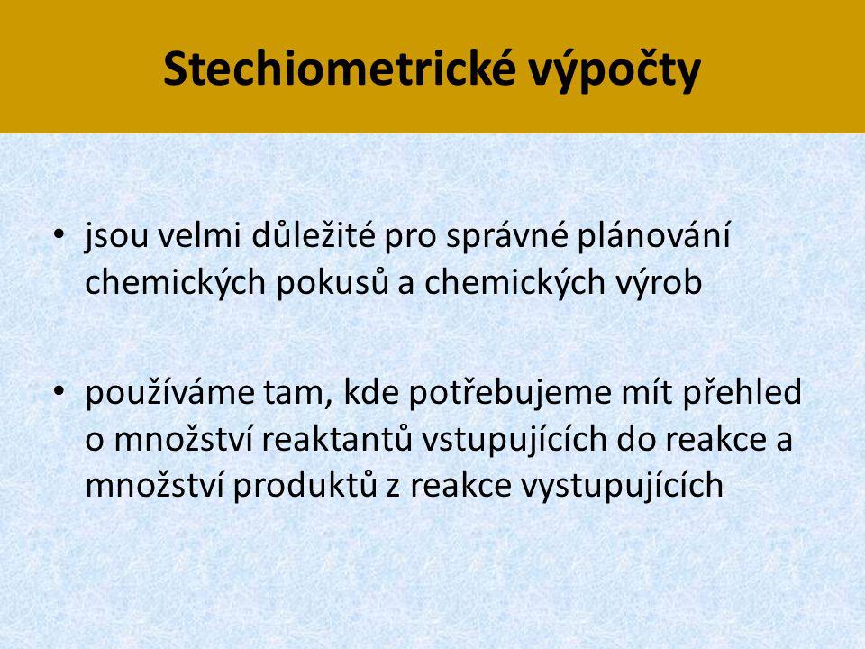 Stechiometrické výpočty • jsou velmi důležité pro správné plánování chemických pokusů a chemických výrob • používáme tam, kde potřebujeme mít přehled