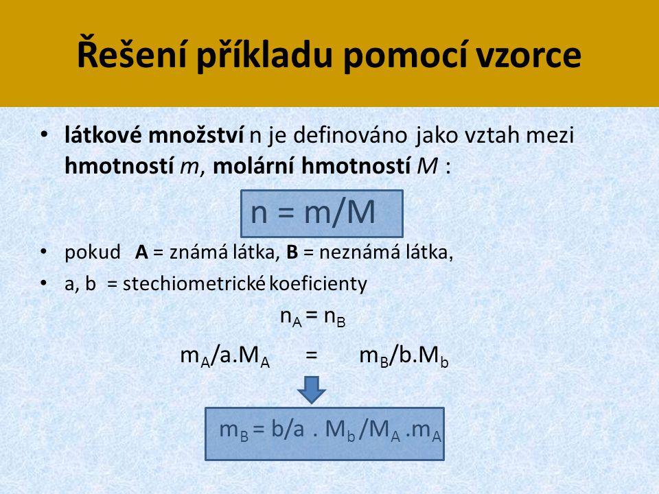 Řešení příkladu pomocí vzorce • látkové množství n je definováno jako vztah mezi hmotností m, molární hmotností M : n = m/M • pokud A = známá látka, B