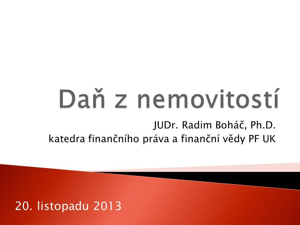 JUDr. Radim Boháč, Ph.D. katedra finančního práva a finanční vědy PF UK 20. listopadu 2013