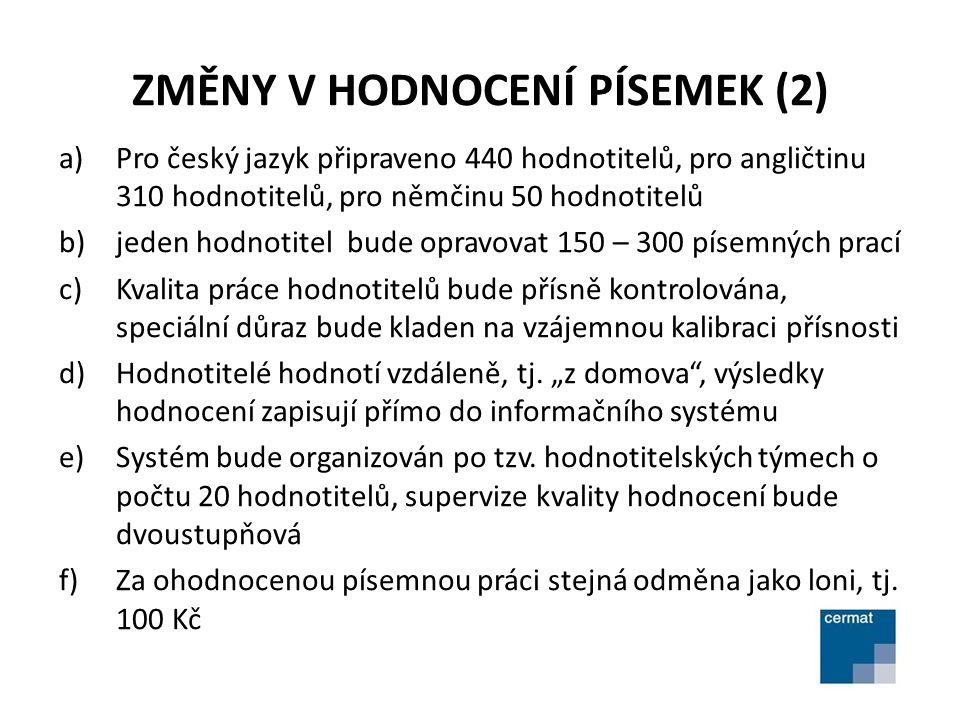 ZMĚNY V HODNOCENÍ PÍSEMEK (2) a)Pro český jazyk připraveno 440 hodnotitelů, pro angličtinu 310 hodnotitelů, pro němčinu 50 hodnotitelů b)jeden hodnoti