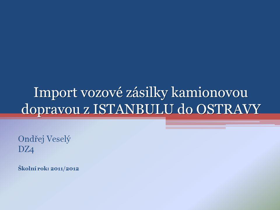 Import vozové zásilky kamionovou dopravou z ISTANBULU do OSTRAVY Ondřej Veselý DZ4 Školní rok: 2011/2012