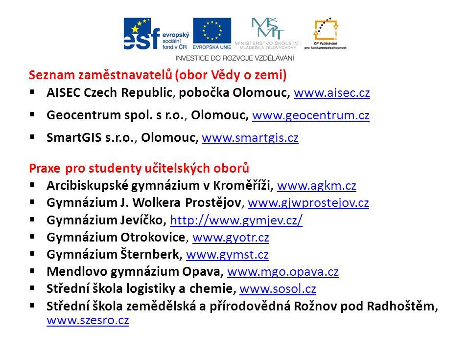Seznam zaměstnavatelů (obor Vědy o zemi)  AISEC Czech Republic, pobočka Olomouc, www.aisec.cz www.aisec.cz  Geocentrum spol. s r.o., Olomouc, www.ge