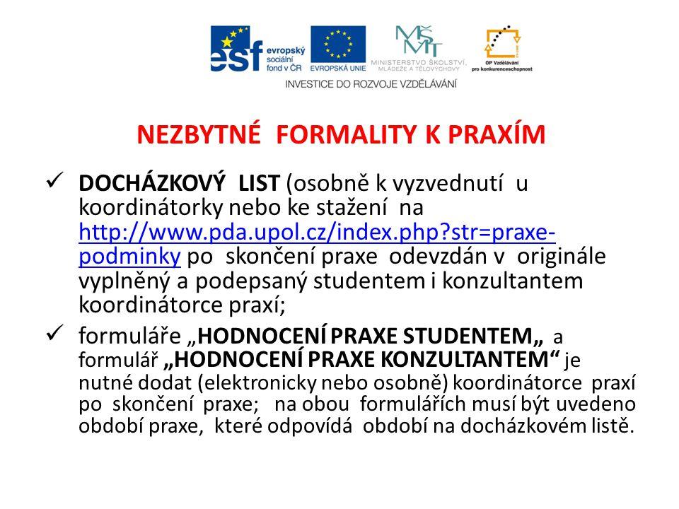 NEZBYTNÉ FORMALITY K PRAXÍM  DOCHÁZKOVÝ LIST (osobně k vyzvednutí u koordinátorky nebo ke stažení na http://www.pda.upol.cz/index.php?str=praxe- podm