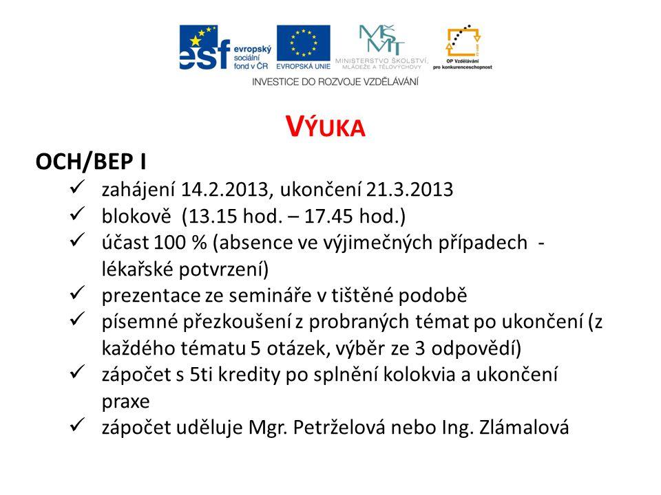 V ÝUKA OCH/BEP I  zahájení 14.2.2013, ukončení 21.3.2013  blokově (13.15 hod. – 17.45 hod.)  účast 100 % (absence ve výjimečných případech - lékařs