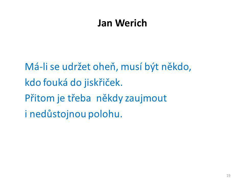 Jan Werich Má-li se udržet oheň, musí být někdo, kdo fouká do jiskřiček.