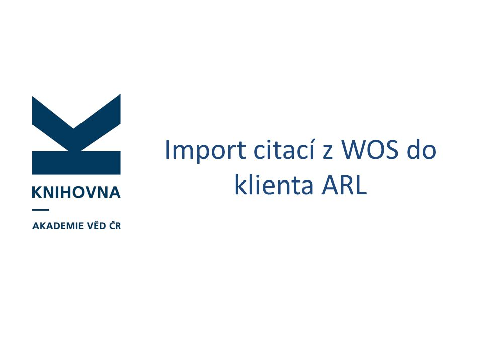 Postup 1.Z nabídky Funkce vybereme Správce připojení, zkontrolujeme, zda máme v aktuálních databázích cav_wos, cav_woscit, cav_scopus 2.Báze cav_un_epca - vyhledáme záznam, ke kterému chceme importovat citace 3.Otevřeme záznam k editaci 4.Vložíme pole 971$x, klikneme na odkaz na rejstřík, do vyhledávacího pole se natáhne název 5.Vybereme externí bázi citací (WOS – cav_wos, SCOPUS – cav_scopus), případně další parametry (zaškrtneme Fráze u vyhledávání ve Scopus) a po vyhledání se zobrazí všechny dohledané citace z externích databází 6.Vybereme citaci, který odpovídá našemu vybranému záznamu 7.Změníme formát zobrazení na tagovaný nebo ISO690, klikneme na ikonu lupy u zobrazeného záznamu – dotáhnou se vybrané citace 8.Zaškrtneme citace, které chceme do záznamu vložit, potvrdíme 9.Uložíme záznam
