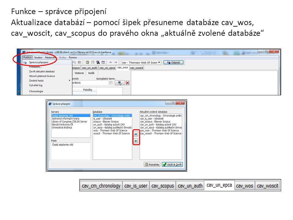 """Funkce – správce připojení Aktualizace databází – pomocí šipek přesuneme databáze cav_wos, cav_woscit, cav_scopus do pravého okna """"aktuálně zvolené databáze"""