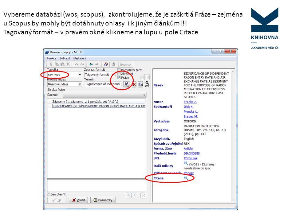 Vybereme databázi (wos, scopus), zkontrolujeme, že je zaškrtlá Fráze – zejména u Scopus by mohly být dotáhnuty ohlasy i k jiným článkům!!! Tagovaný fo