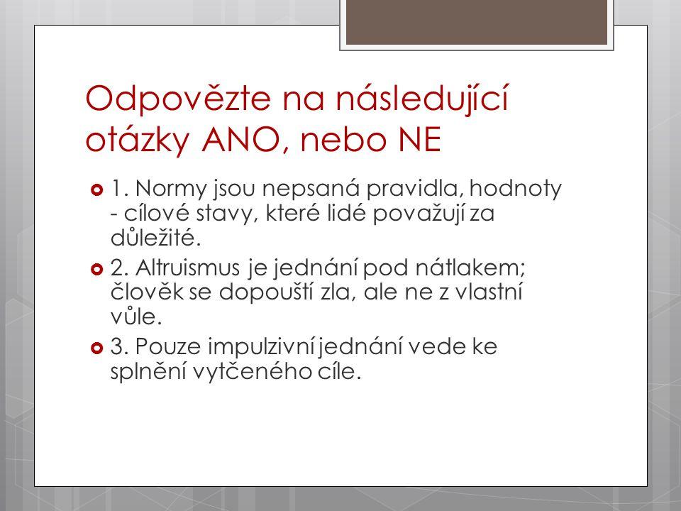 Odpovězte na následující otázky ANO, nebo NE  1.