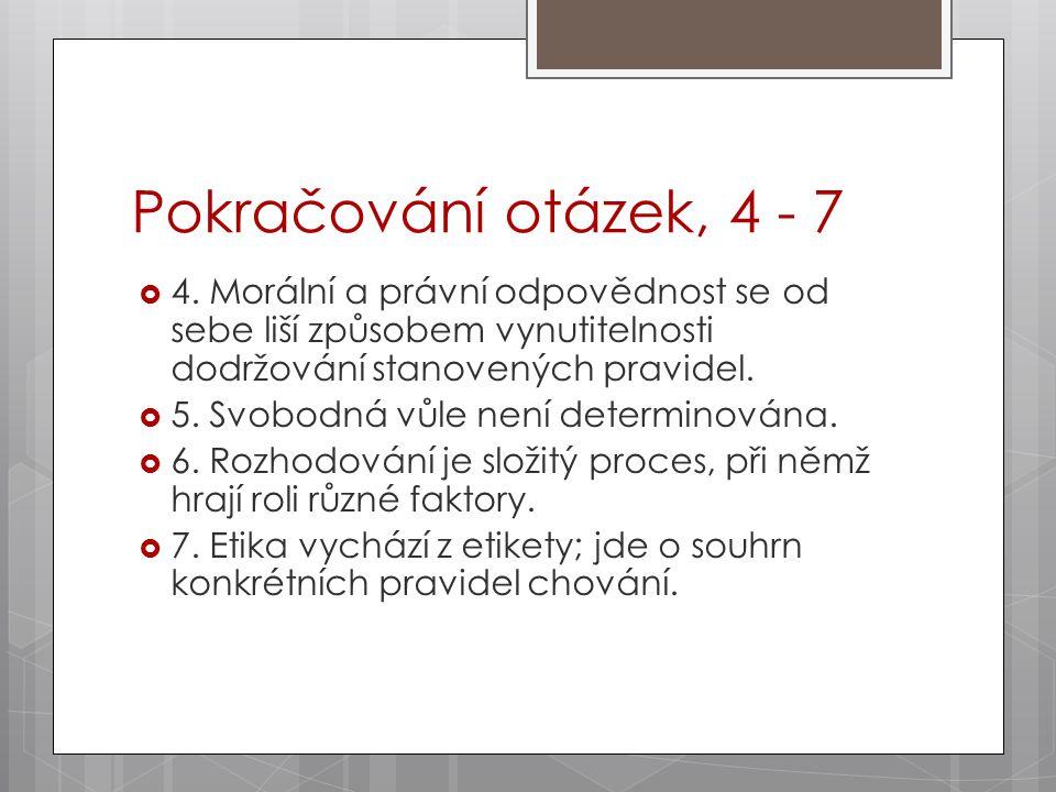 Pokračování otázek, 4 - 7  4. Morální a právní odpovědnost se od sebe liší způsobem vynutitelnosti dodržování stanovených pravidel.  5. Svobodná vůl