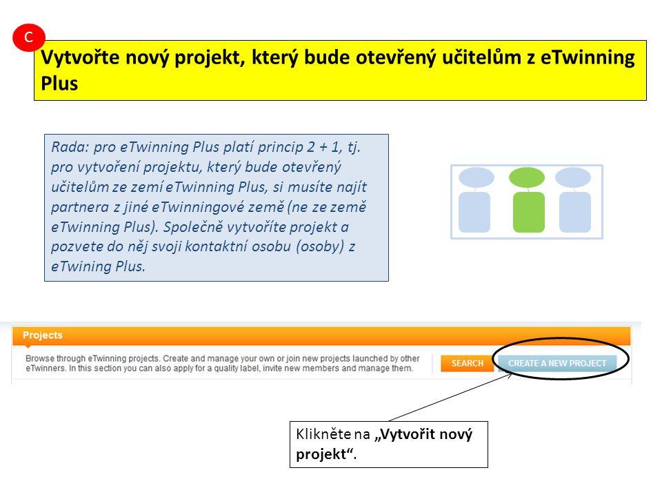 """Klikněte na """"Vytvořit nový projekt"""". Rada: pro eTwinning Plus platí princip 2 + 1, tj. pro vytvoření projektu, který bude otevřený učitelům ze zemí eT"""