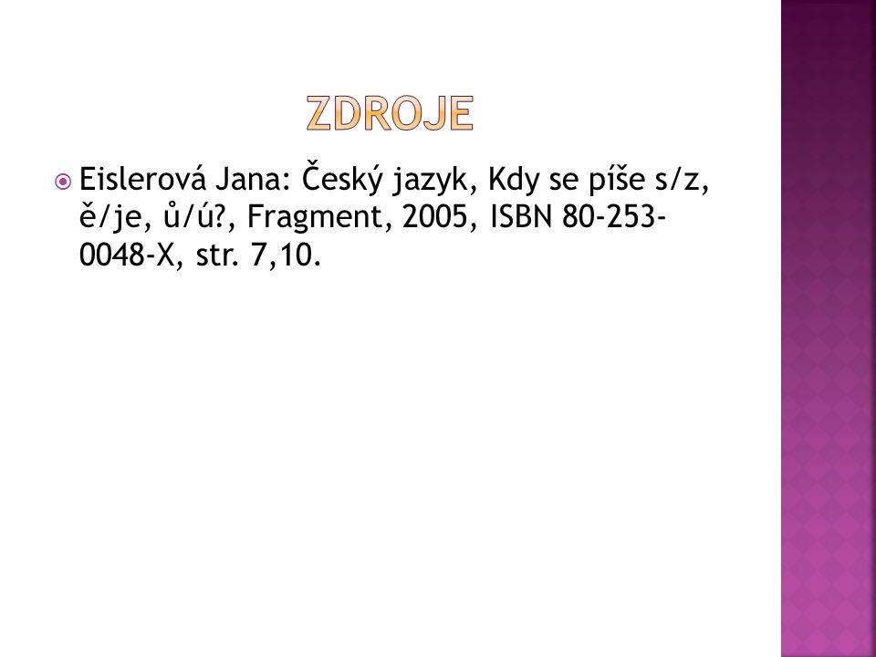  Eislerová Jana: Český jazyk, Kdy se píše s/z, ě/je, ů/ú?, Fragment, 2005, ISBN 80-253- 0048-X, str.