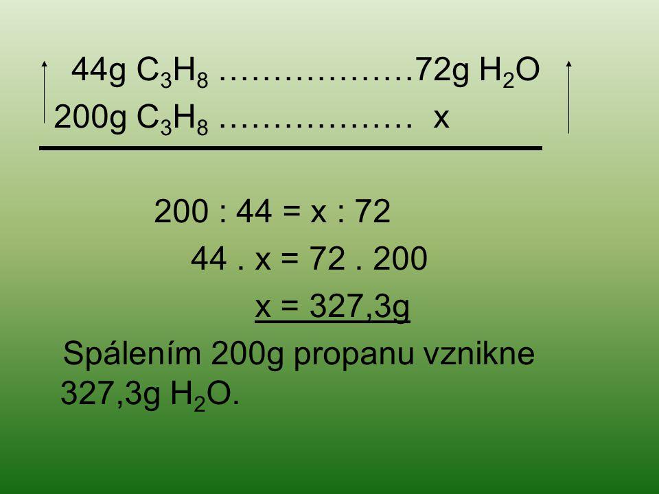 44g C 3 H 8 ………………72g H 2 O 200g C 3 H 8 ……………… x 200 : 44 = x : 72 44. x = 72. 200 x = 327,3g Spálením 200g propanu vznikne 327,3g H 2 O.