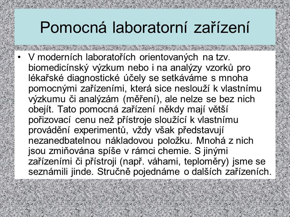 Pomocná laboratorní zařízení •V moderních laboratořích orientovaných na tzv. biomedicínský výzkum nebo i na analýzy vzorků pro lékařské diagnostické ú