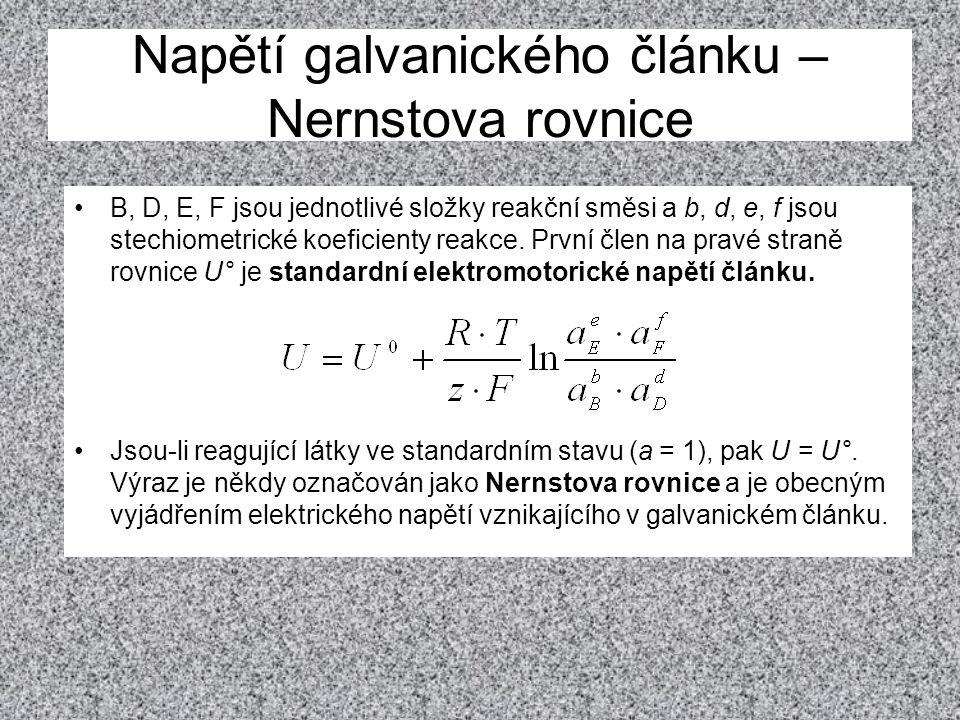 Napětí galvanického článku – Nernstova rovnice •B, D, E, F jsou jednotlivé složky reakční směsi a b, d, e, f jsou stechiometrické koeficienty reakce.