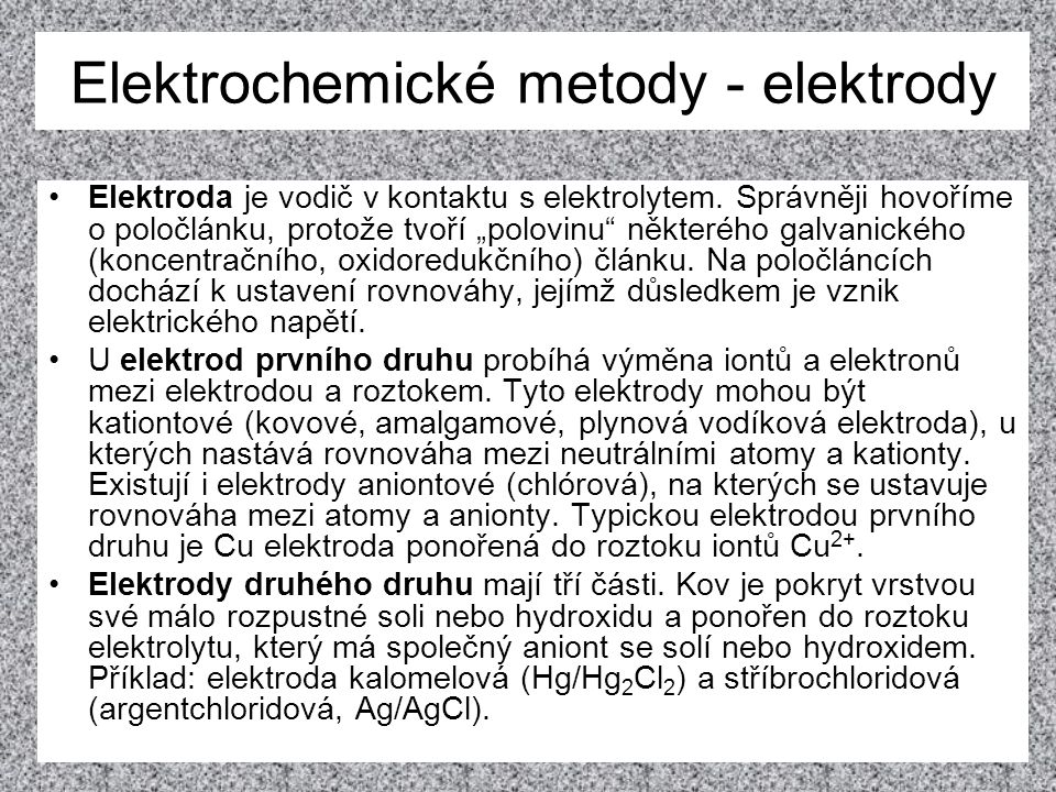Elektrody •Oxidoredukční elektrody jsou tvořeny vodičem z ušlechtilého kovu (zlata nebo platiny), ponořeným do roztoku obsahujícího redukovanou i oxidovanou formu téže látky.