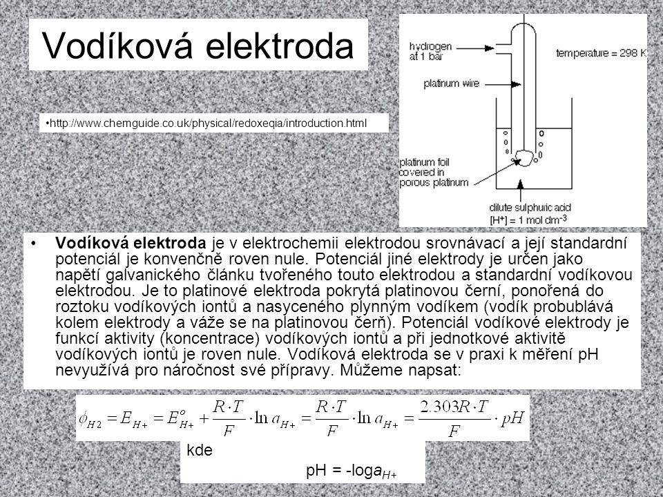 Vodíková elektroda •Vodíková elektroda je v elektrochemii elektrodou srovnávací a její standardní potenciál je konvenčně roven nule. Potenciál jiné el