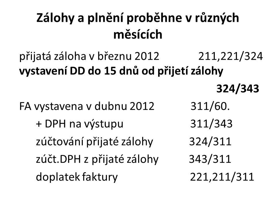 Zálohy a plnění proběhne v různých měsících přijatá záloha v březnu 2012 211,221/324 vystavení DD do 15 dnů od přijetí zálohy 324/343 FA vystavena v d