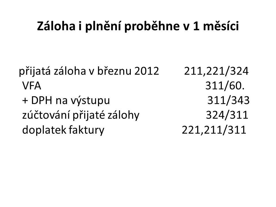 Záloha i plnění proběhne v 1 měsíci přijatá záloha v březnu 2012 211,221/324 VFA 311/60. + DPH na výstupu 311/343 zúčtování přijaté zálohy 324/311 dop