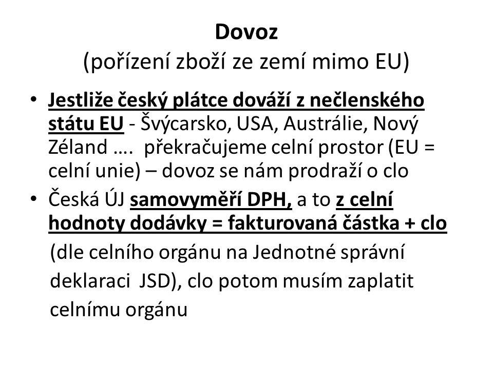 Dovoz (pořízení zboží ze zemí mimo EU) • Jestliže český plátce dováží z nečlenského státu EU - Švýcarsko, USA, Austrálie, Nový Zéland …. překračujeme