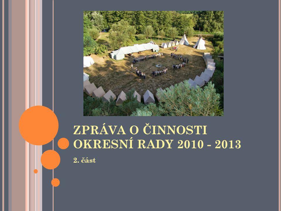 ZPRÁVA O ČINNOSTI OKRESNÍ RADY 2010 - 2013 2. část