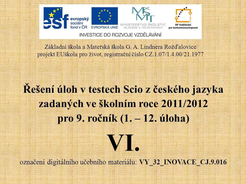 Řešení úloh v testech Scio z českého jazyka zadaných ve školním roce 2011/2012 pro 9. ročník (1. – 12. úloha) VI. označení digitálního učebního materi
