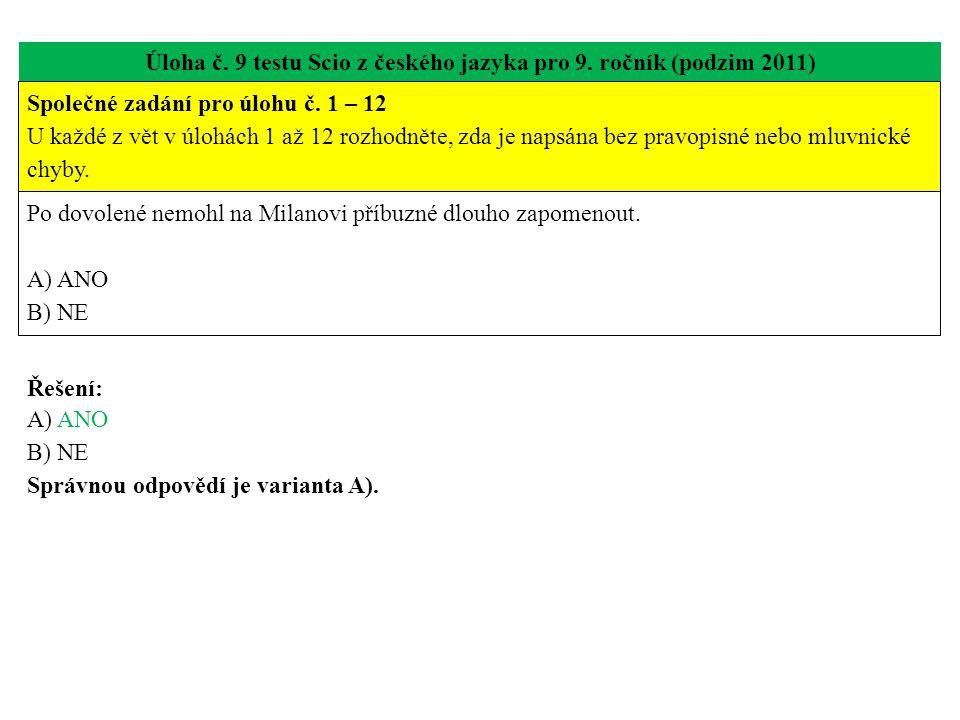 Úloha č. 9 testu Scio z českého jazyka pro 9. ročník (podzim 2011) Po dovolené nemohl na Milanovi příbuzné dlouho zapomenout. A) ANO B) NE Řešení: A)