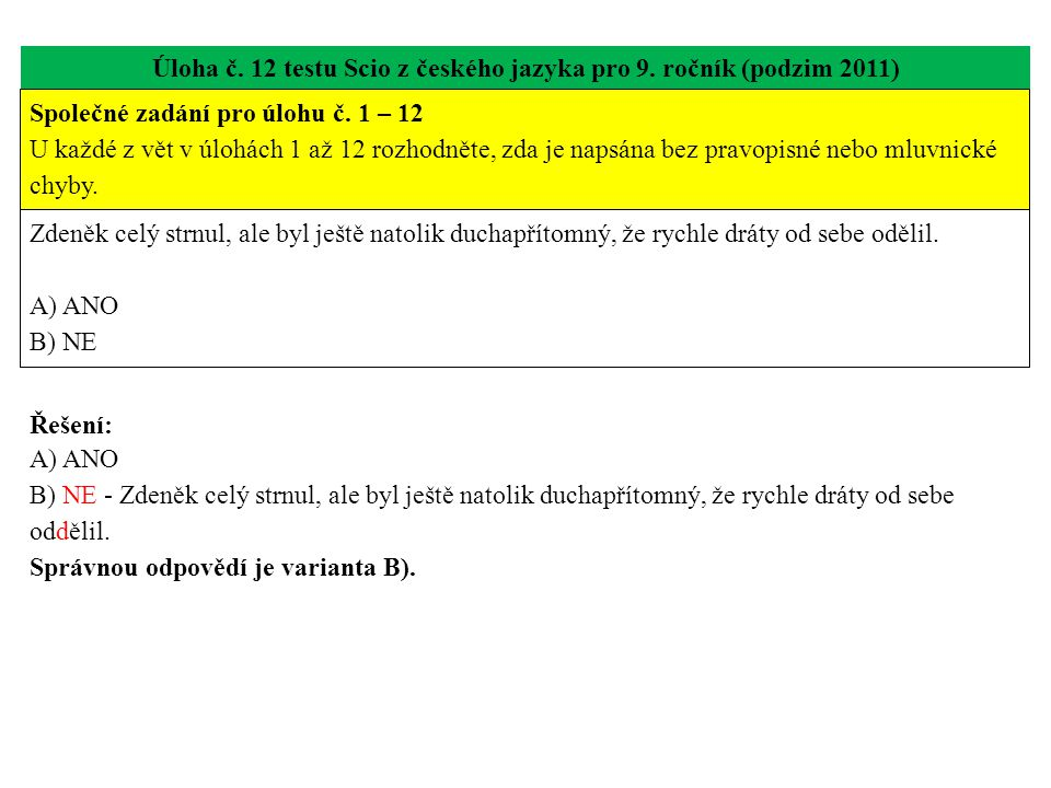Úloha č. 12 testu Scio z českého jazyka pro 9. ročník (podzim 2011) Zdeněk celý strnul, ale byl ještě natolik duchapřítomný, že rychle dráty od sebe o