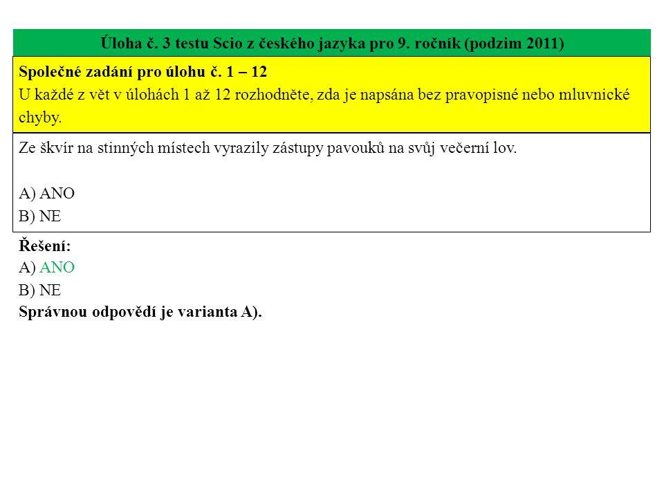 Úloha č. 3 testu Scio z českého jazyka pro 9. ročník (podzim 2011) Ze škvír na stinných místech vyrazily zástupy pavouků na svůj večerní lov. A) ANO B