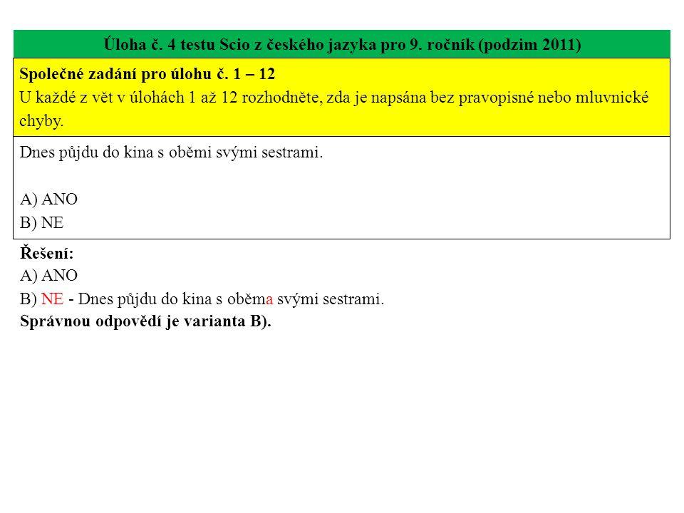 Úloha č. 4 testu Scio z českého jazyka pro 9. ročník (podzim 2011) Dnes půjdu do kina s oběmi svými sestrami. A) ANO B) NE Řešení: A) ANO B) NE - Dnes