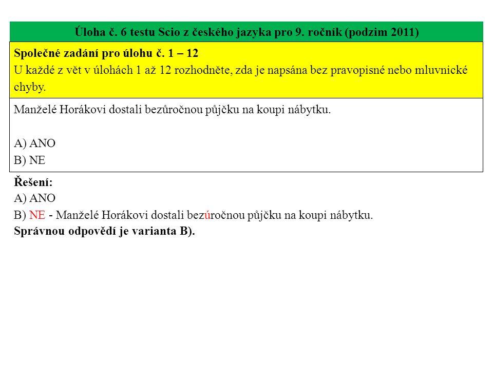Úloha č. 6 testu Scio z českého jazyka pro 9. ročník (podzim 2011) Manželé Horákovi dostali bezůročnou půjčku na koupi nábytku. A) ANO B) NE Řešení: A