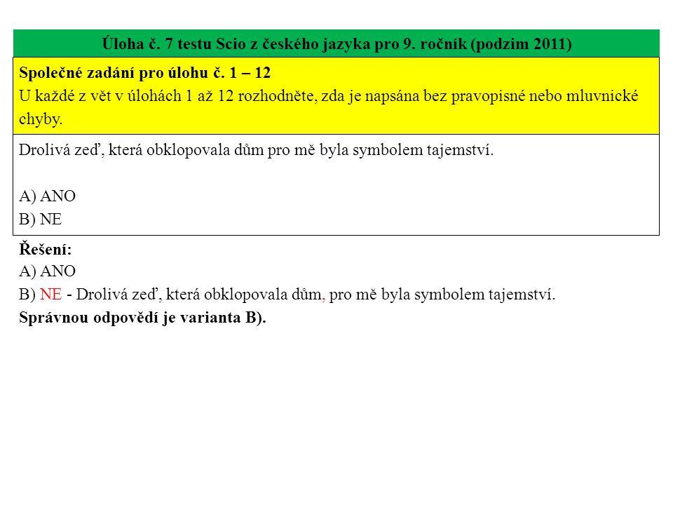 Úloha č. 7 testu Scio z českého jazyka pro 9. ročník (podzim 2011) Drolivá zeď, která obklopovala dům pro mě byla symbolem tajemství. A) ANO B) NE Řeš