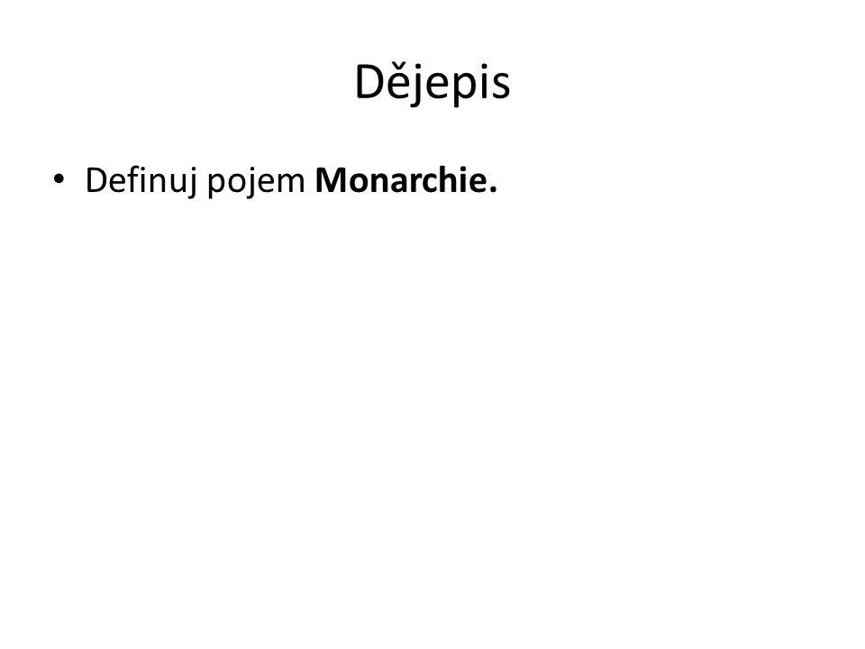 Dějepis • Definuj pojem Monarchie.