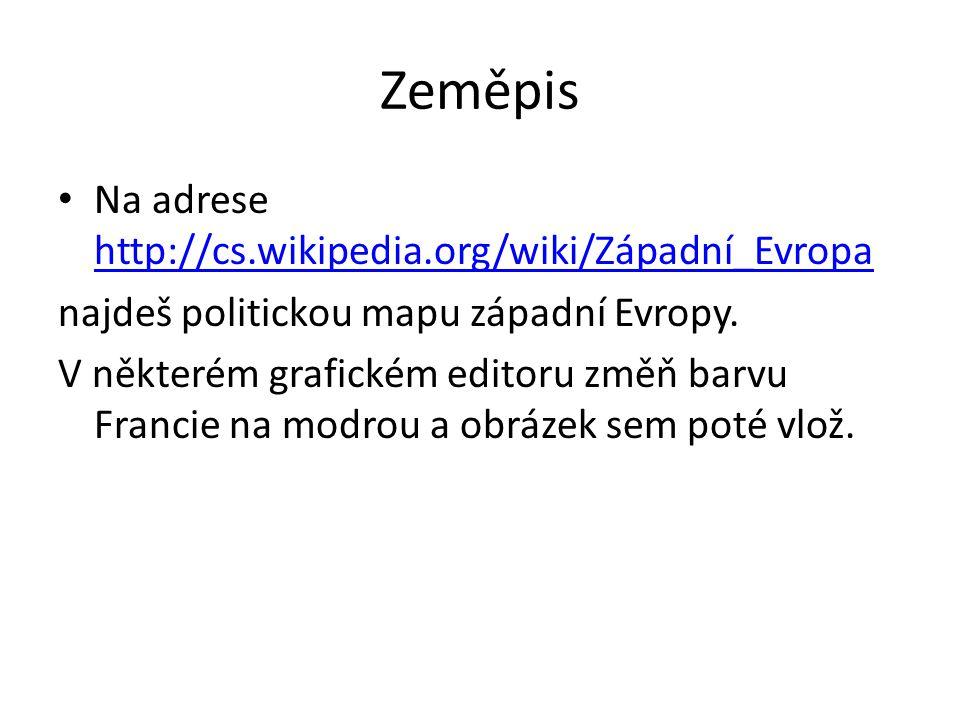 Zeměpis • Na adrese http://cs.wikipedia.org/wiki/Západní_Evropa http://cs.wikipedia.org/wiki/Západní_Evropa najdeš politickou mapu západní Evropy.