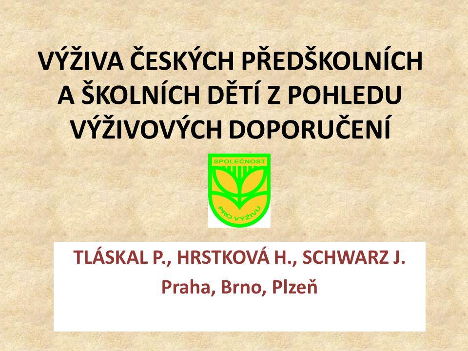 VÝŽIVA ČESKÝCH PŘEDŠKOLNÍCH A ŠKOLNÍCH DĚTÍ Z POHLEDU VÝŽIVOVÝCH DOPORUČENÍ TLÁSKAL P., HRSTKOVÁ H., SCHWARZ J. Praha, Brno, Plzeň