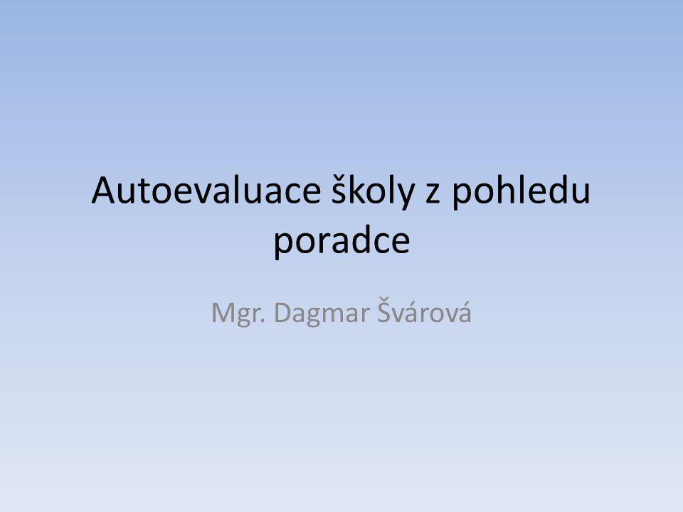 Autoevaluace školy z pohledu poradce Mgr. Dagmar Švárová