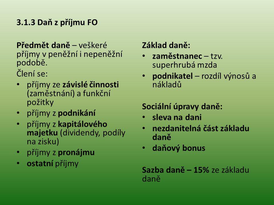 3.1.3 Daň z příjmu FO Předmět daně – veškeré příjmy v peněžní i nepeněžní podobě. Člení se: • příjmy ze závislé činnosti (zaměstnání) a funkční požitk