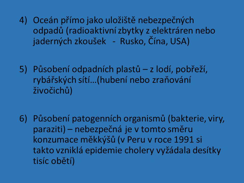 4)Oceán přímo jako uložiště nebezpečných odpadů (radioaktivní zbytky z elektráren nebo jaderných zkoušek - Rusko, Čína, USA) 5)Působení odpadních plas